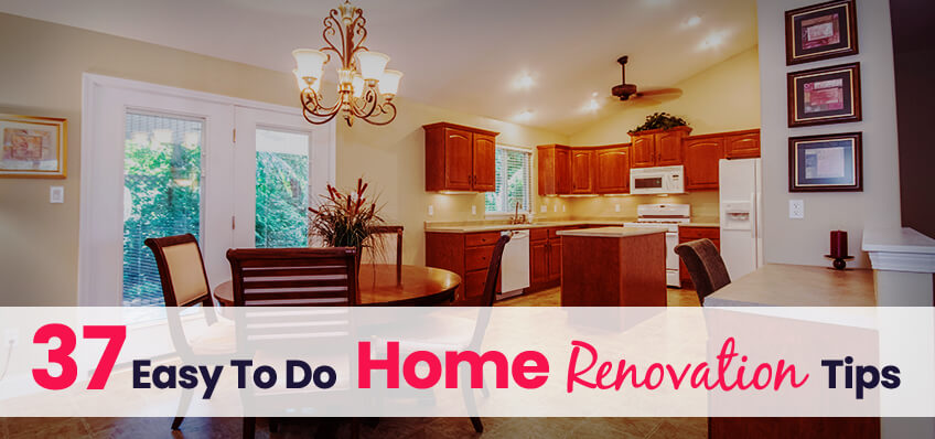 37 Easy To Do Home Renovation Tips
