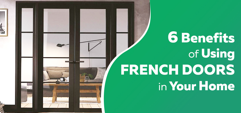 6 Benefits of Using French Doors in Your Home