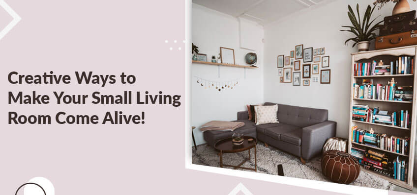 Creative Ways to Make Your Small Living Room Come Alive!