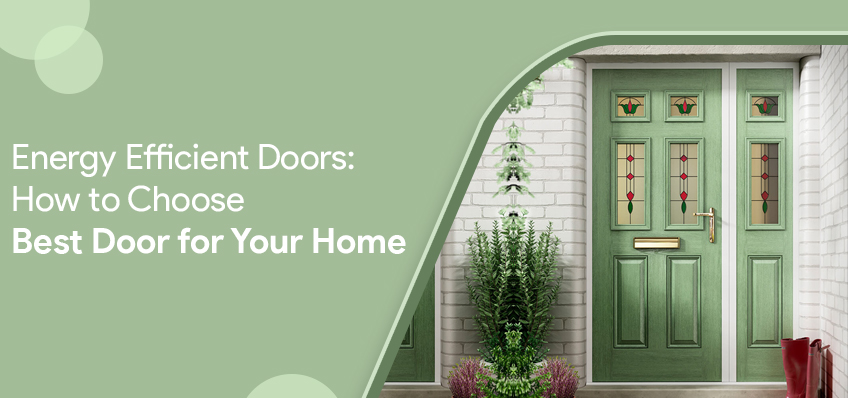 Energy Efficient Doors: How to Choose Best Door for Your Home