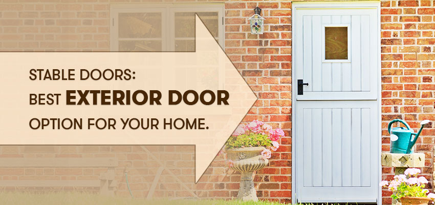 Stable Doors: Best Exterior Door Option for Your Home